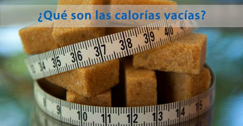 ¿Qué son las calorías vacías y en qué alimentos se encuentran?
