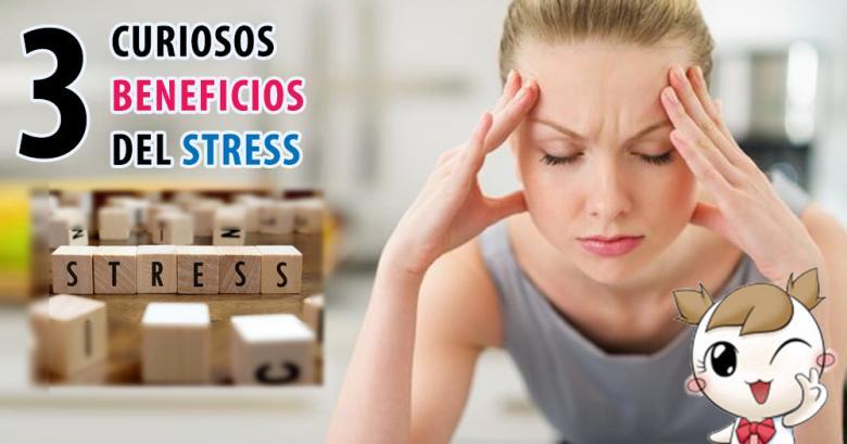 3 Curiosos Beneficios del Stress!