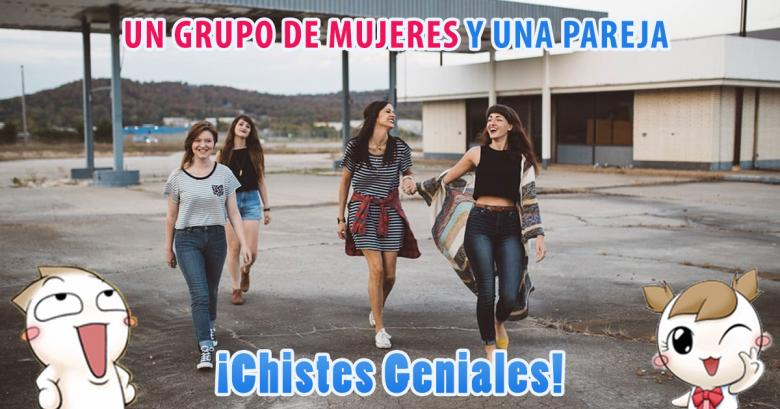 Chistes Geniales Un Grupo De Mujeres Y Una Pareja