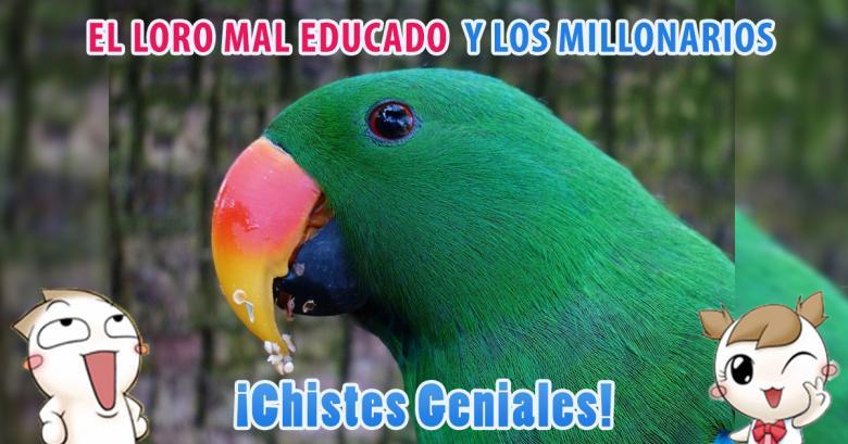 Chistes Geniales: El loro mal educado y los millonarios