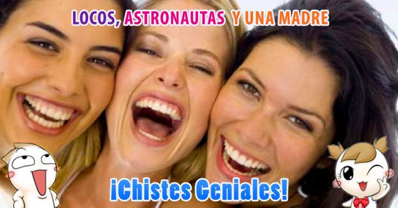 Chistes Geniales: Locos, Astronautas y una Madre