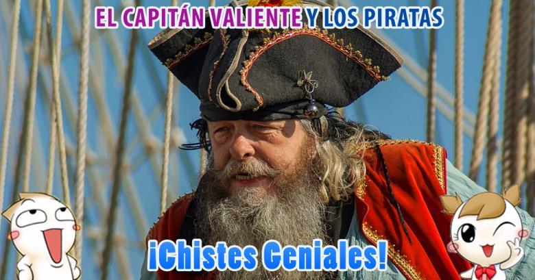 Chistes Geniales: El Capitán Valiente y los Piratas
