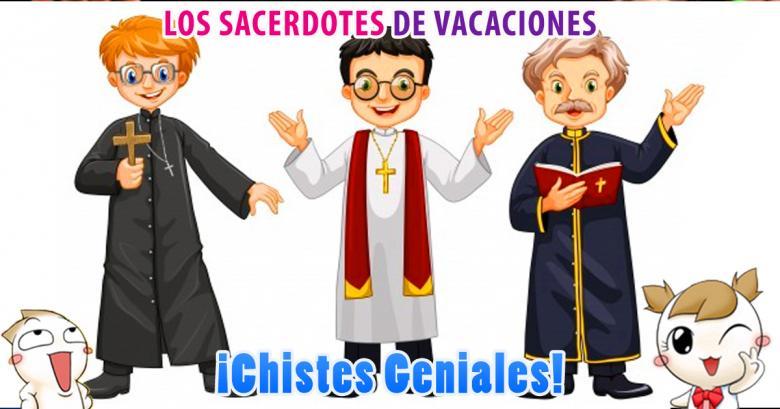 Chistes Geniales: Los Sacerdotes de vacaciones