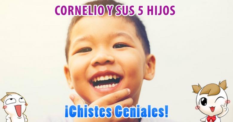 Chistes Geniales: Cornelio y sus 5 hijos
